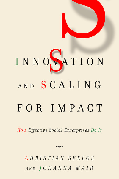 Innovation and Scaling for Impact: How Effective Social Enterprises Do It (SSIR)