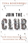 JOIN THE CLUB: How Peer Pressure Can Transform the World Tina Rosenberg