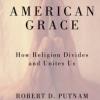 AMERICAN GRACE: How Religion Divides and Unites Us Robert D. Putnam & David E. Campbell