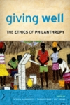 GIVING WELL: The Ethics of Philanthropy Patricia Illingworth, Thomas Pogge, & Leif Wenar