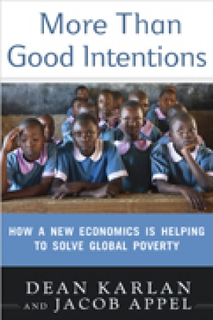 MORE THAN GOOD INTENTIONS: How a New Economics Is Helping to Solve Global Poverty Dean Karlan & Jacob Appel