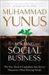 BUILDING SOCIAL BUSINESS: The New Kind of Capitalism that Serves Humanity's Most Pressing Needs Muhammad Yunus