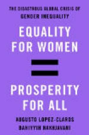 Equality for Women = Prosperity for All, by Augusto Lopez-Claros and Bahiyyih Nakhjavani