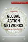 GLOBAL ACTION NETWORKS: Creating Our Future Together Steve Waddell
