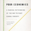 POOR ECONOMICS: A Radical Rethinking of the Way to Fight Global Poverty Abhijit Banerjee & Esther Duflo
