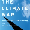 THE CLIMATE WAR: True Believers, Power Brokers, and the Fight to Save the Earth Eric Pooley