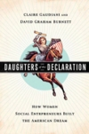 Daughters_of_the_Declaration:_How_Women_Social_Entrepreneurs_Built_the_American_Dream_Claire Gaudiani_David_Graham_Burnett