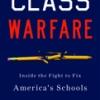 CLASS WARFARE: Inside the Fight to Fix America's Schools Steven Brill