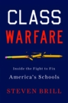 CLASS WARFARE: Inside the Fight to Fix America's Schools Steven Brill