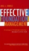EFFECTIVE FOUNDATION MANAGEMENT: 14 Challenges of Philanthropic Leadership – And How to Outfox Them Joel J. Orosz