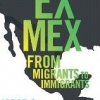 EX MEX: Migrants to Immigrants Jorge G. Castañeda