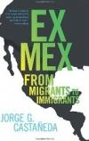 EX MEX: Migrants to Immigrants Jorge G. Castañeda