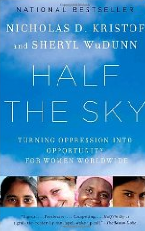 HALF THE SKY: Turning Oppression into Opportunity for Women Worldwide Sheryl WuDunn & Nicholas D. Kristof