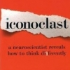 ICONOCLAST: A Neuroscientist Reveals How to Think Differently Gregory Berns