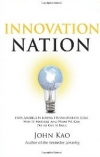 INNOVATION NATION: How America Is Losing Its Innovation Edge, Why It Matters, and What We Can Do to Get It Back John Kao