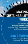 MAKING SUSTAINABILITY WORK: Best Practices in Managing and Measuring Corporate Social, Environmental, and Economic Impacts Marc J. Epstein