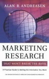 Marketing Research: That Won't Break the Bank Alan R. Andreasen