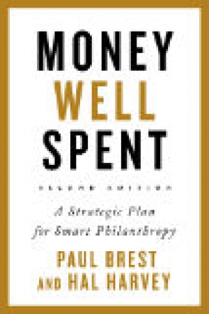 Money Well Spent: A Strategic Plan for Smart Philanthropy, by Paul Brest and Hal Harvey