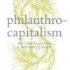PHILANTHROCAPITALISM: How the Rich Can Save the World Matthew Bishop & Michael Green