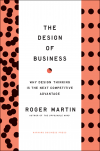 THE DESIGN OF BUSINESS: Why Design Thinking Is the Next Competitive Advantage Roger L. Martin