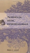 THE SEARCH FOR SOCIAL ENTREPRENEURSHIP Paul C. Light