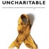 UNCHARITABLE: How Restraints on Nonprofits Undermine Their Potential Dan Pallotta