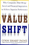 Value Shift: Why Companies Must Merge Social and Financial Imperatives to Achieve Superior Performance Lynn Sharp Paine