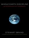 WHOLE EARTH DISCIPLINE: An Ecopragmatist Manifesto Stewart Brand