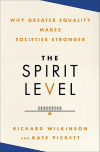 THE SPIRIT LEVEL: Why Greater Equality Makes Societies Stronger Richard Wilkinson & Kate Pickett