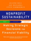 NONPROFIT SUSTAINABILITY: Making Strategic Decisions for Financial Viability Jeanne Bell, Jan Masaoka, & Steve Zimmerman