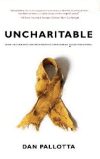 UNCHARITABLE: How Restraints on Nonprofits Undermine Their Potential Dan Pallotta